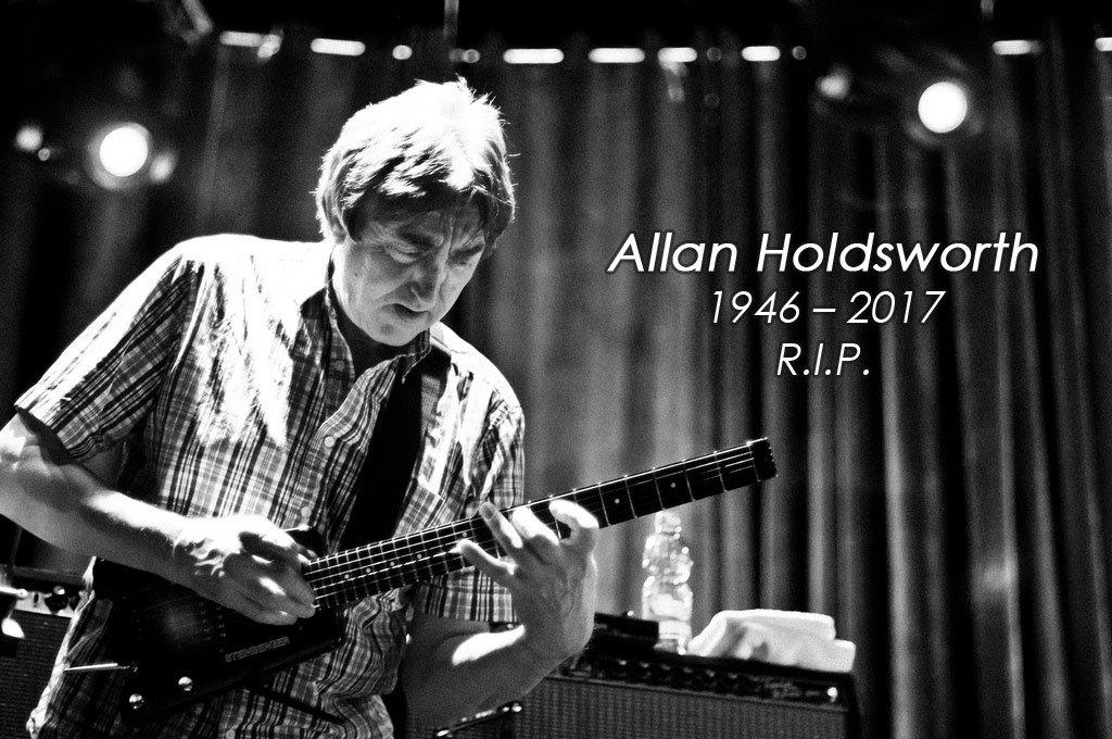 Allan Holdsworth RIP 1946 - 2017